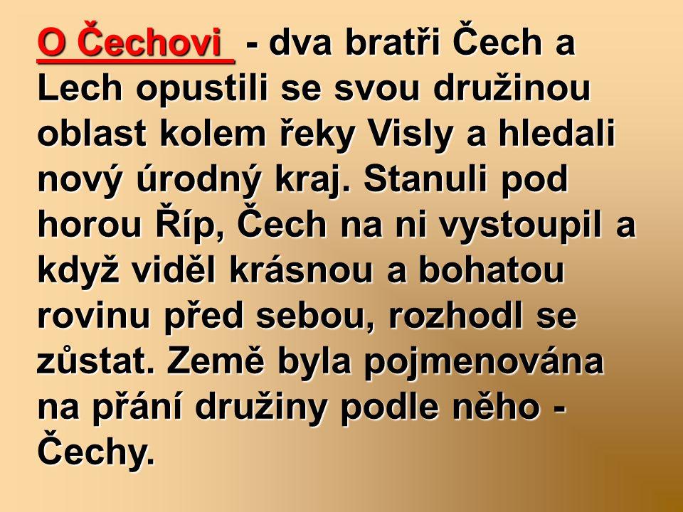 O Čechovi - dva bratři Čech a Lech opustili se svou družinou oblast kolem řeky Visly a hledali nový úrodný kraj.