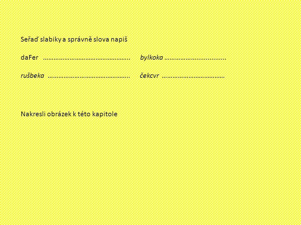 Seřaď slabiky a správně slova napiš daFer …………………………………………..