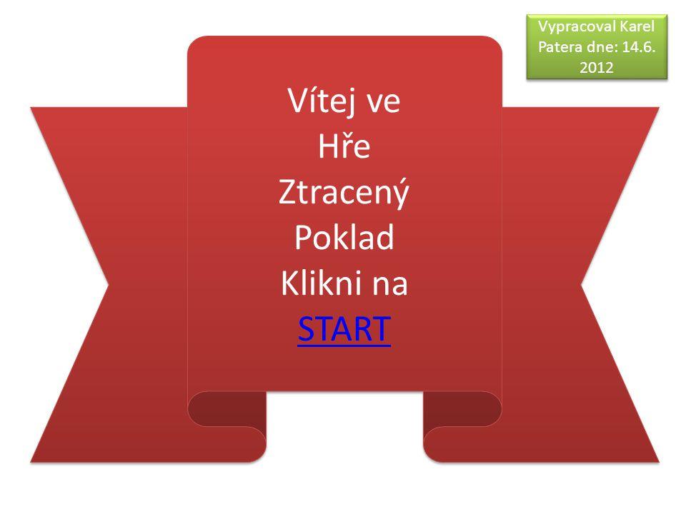 Vítej ve Hře Ztracený Poklad Klikni na START Vítej ve Hře Ztracený Poklad Klikni na START Vypracoval Karel Patera dne: 14.6. 2012