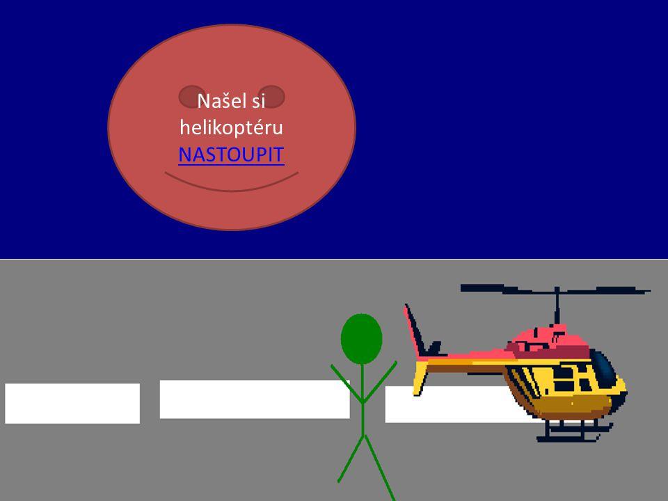 Našel si helikoptéru NASTOUPIT NASTOUPIT