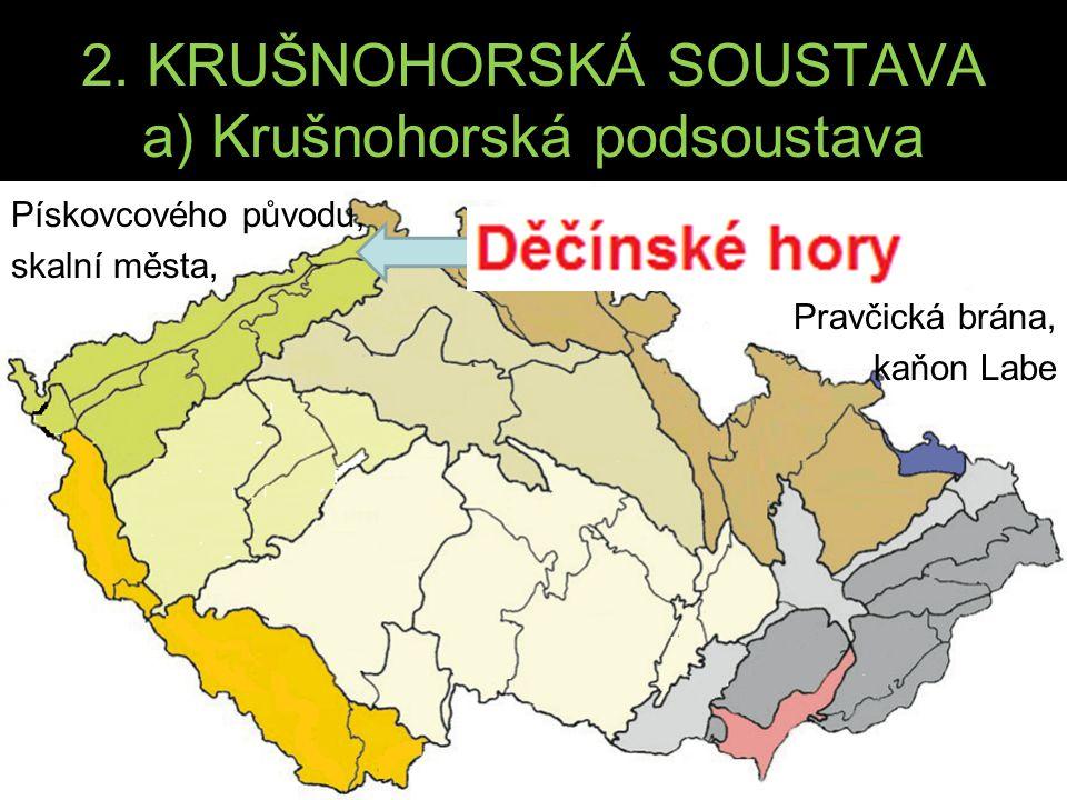 2. KRUŠNOHORSKÁ SOUSTAVA a) Krušnohorská podsoustava Pískovcového původu, skalní města, Pravčická brána, kaňon Labe