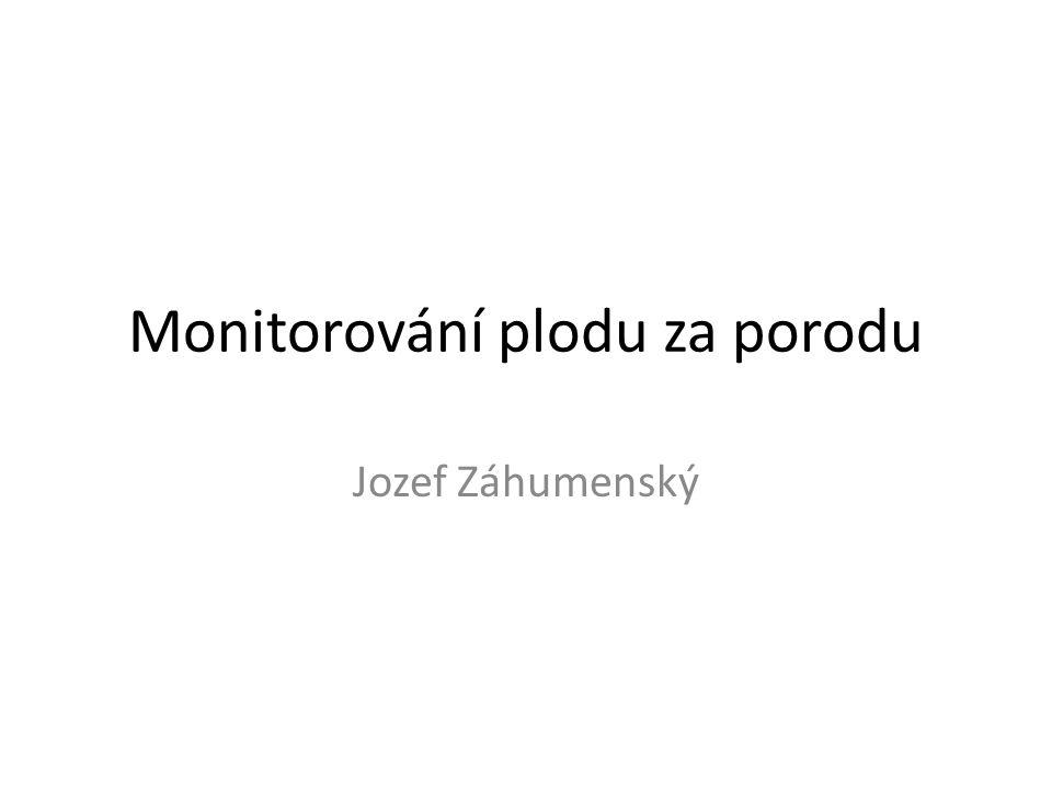 Monitorování plodu za porodu Jozef Záhumenský