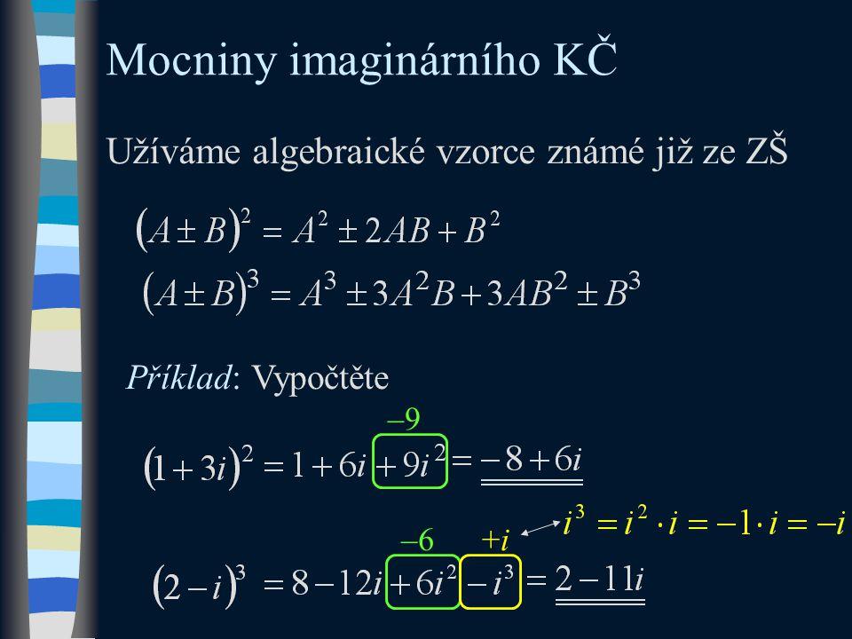 Mocniny imaginárního KČ Užíváme algebraické vzorce známé již ze ZŠ Příklad: Vypočtěte –9 –6+i+i