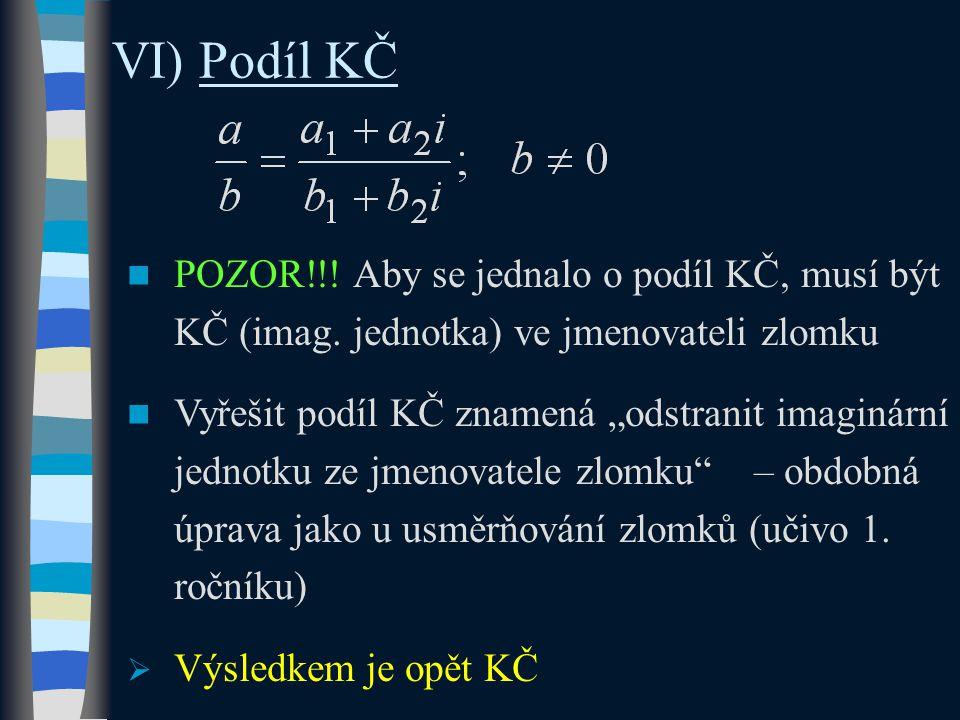 """VI) Podíl KČ POZOR!!! Aby se jednalo o podíl KČ, musí být KČ (imag. jednotka) ve jmenovateli zlomku Vyřešit podíl KČ znamená """"odstranit imaginární jed"""