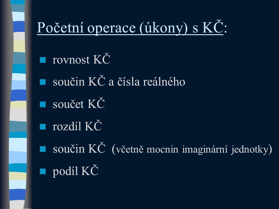 Početní operace (úkony) s KČ: rovnost KČ součin KČ a čísla reálného součet KČ rozdíl KČ součin KČ ( včetně mocnin imaginární jednotky ) podíl KČ