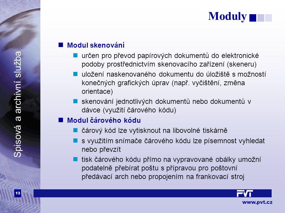 13 www.pvt.cz Spisová a archivní služba Moduly Modul skenování určen pro převod papírových dokumentů do elektronické podoby prostřednictvím skenovacího zařízení (skeneru) uložení naskenovaného dokumentu do úložiště s možností konečných grafických úprav (např.