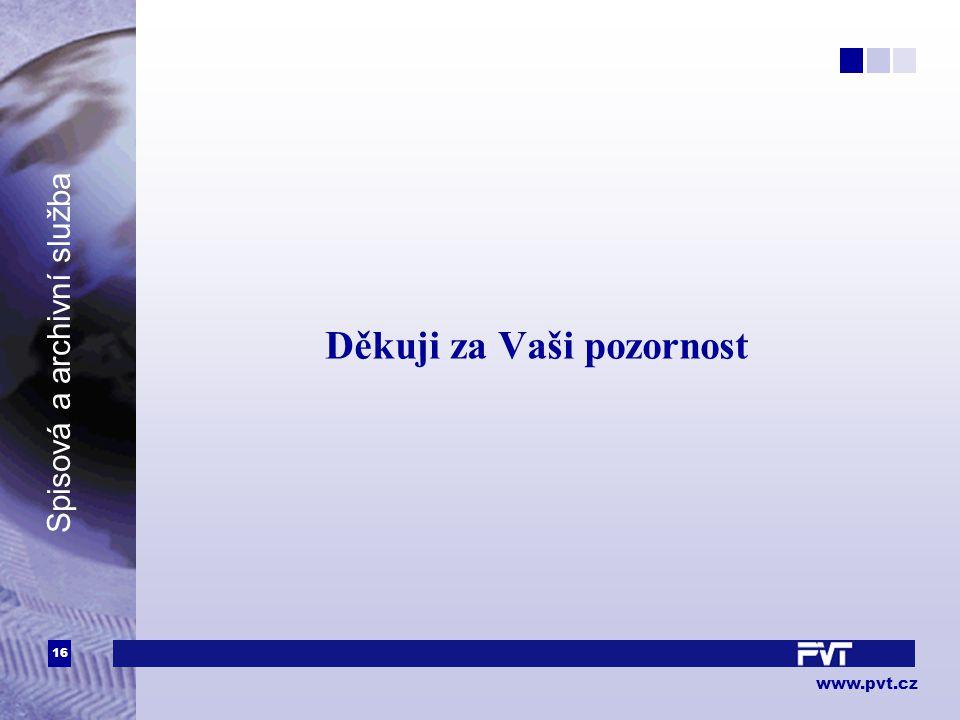 16 www.pvt.cz Spisová a archivní služba Děkuji za Vaši pozornost