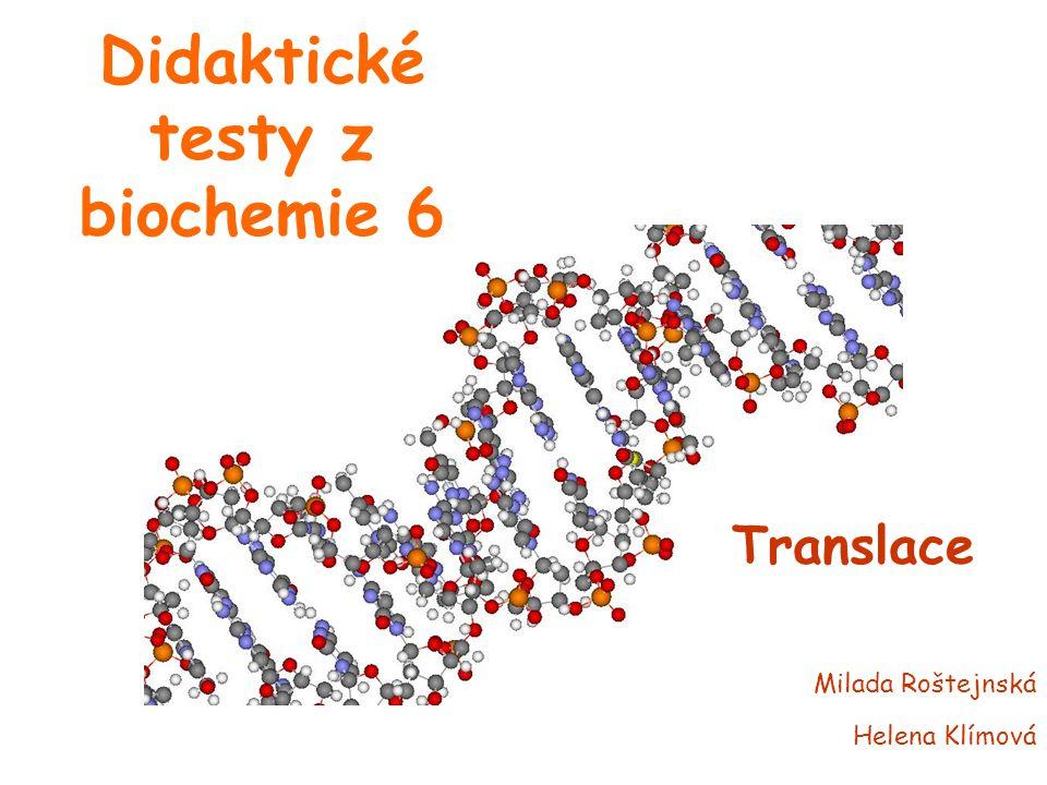 Didaktické testy z biochemie 6 Translace Milada Roštejnská Helena Klímová