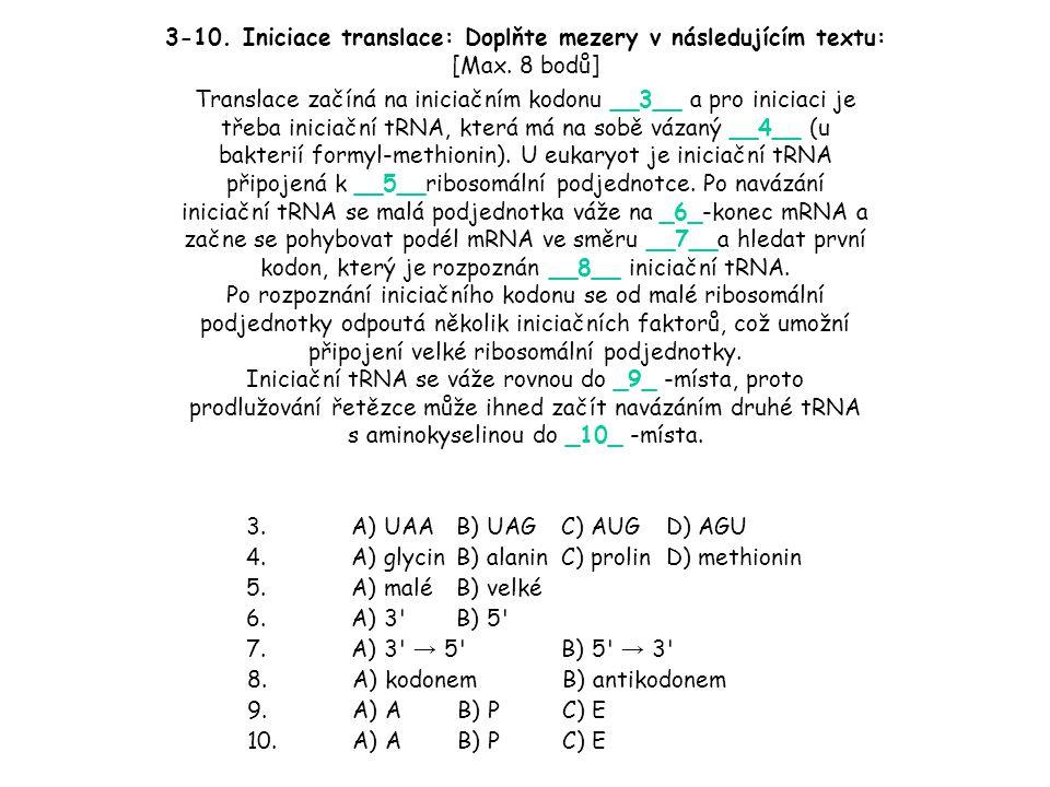 Translace začíná na iniciačním kodonu __3__ a pro iniciaci je třeba iniciační tRNA, která má na sobě vázaný __4__ (u bakterií formyl-methionin). U euk