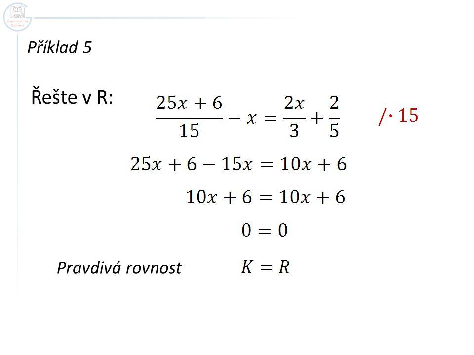 Řešte v R: Příklad 5 Pravdivá rovnost
