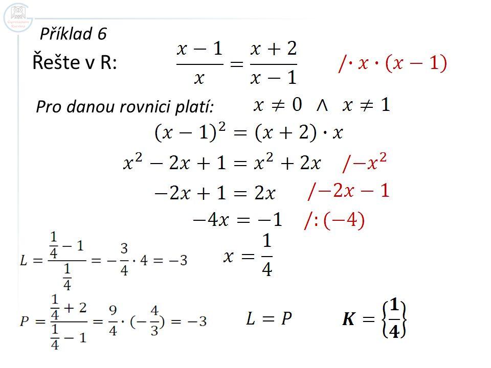 Řešte v R: Příklad 6 Pro danou rovnici platí: