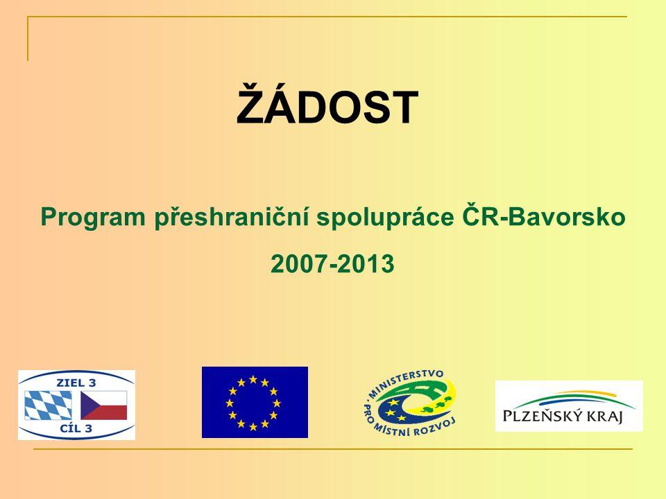 Žádost Cíl 3 ČR-Bavorsko Jedna pro celý projekt – obsahuje jak českou, tak i bavor- skou část projektu Dvojjazyčná (česko-německá)- překlad zajišťují partneři – je to způsobilý výdaj.