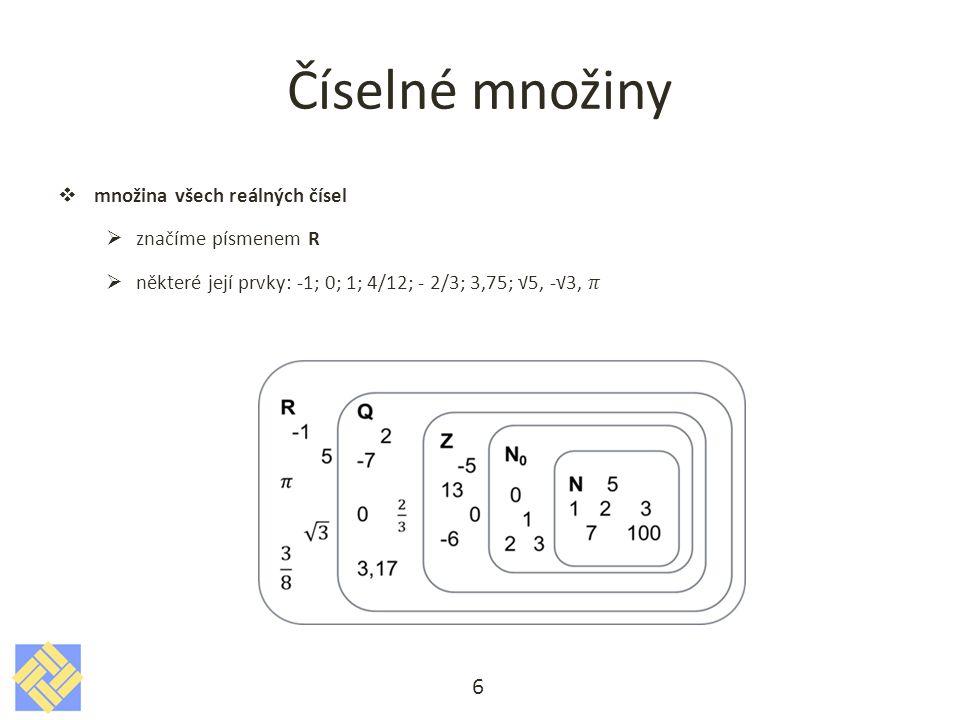 množina všech reálných čísel  značíme písmenem R  některé její prvky: -1; 0; 1; 4/12; - 2/3; 3,75; √5, -√3, 6