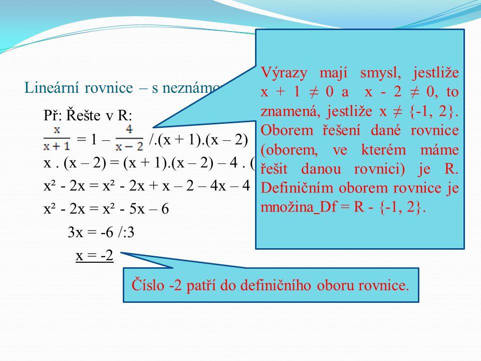 Lineární rovnice – s neznámou ve jmenovateli Př: Řešte v R: = 1 – /.(x + 1).(x – 2) x.