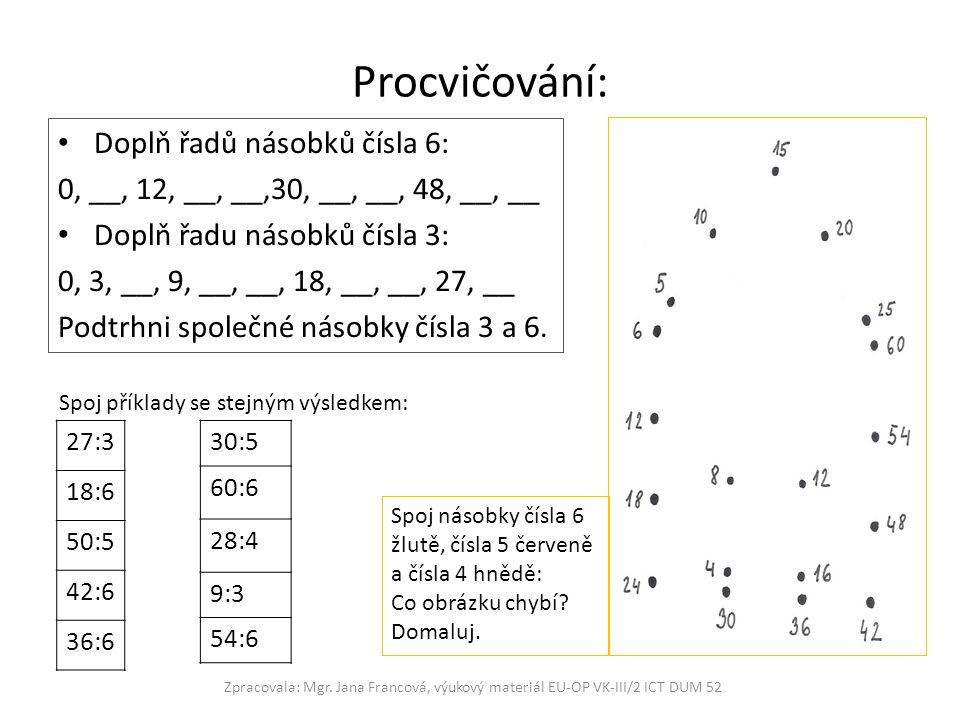 Procvičování: Doplň řadů násobků čísla 6: 0, __, 12, __, __,30, __, __, 48, __, __ Doplň řadu násobků čísla 3: 0, 3, __, 9, __, __, 18, __, __, 27, __ Podtrhni společné násobky čísla 3 a 6.