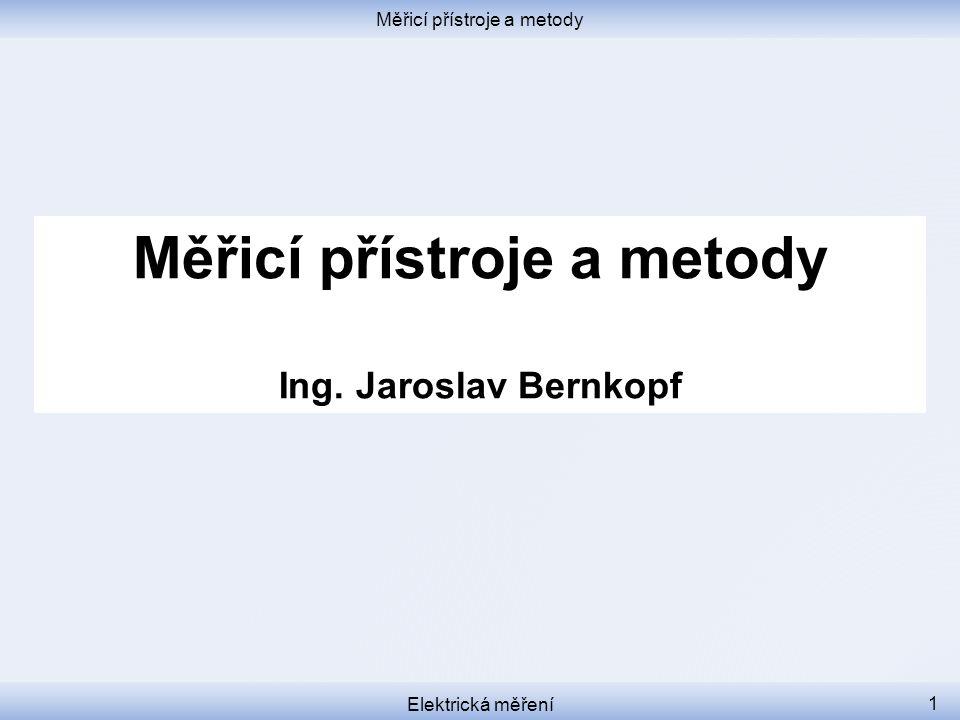 Měřicí přístroje a metody Elektrická měření 1 Měřicí přístroje a metody Ing. Jaroslav Bernkopf
