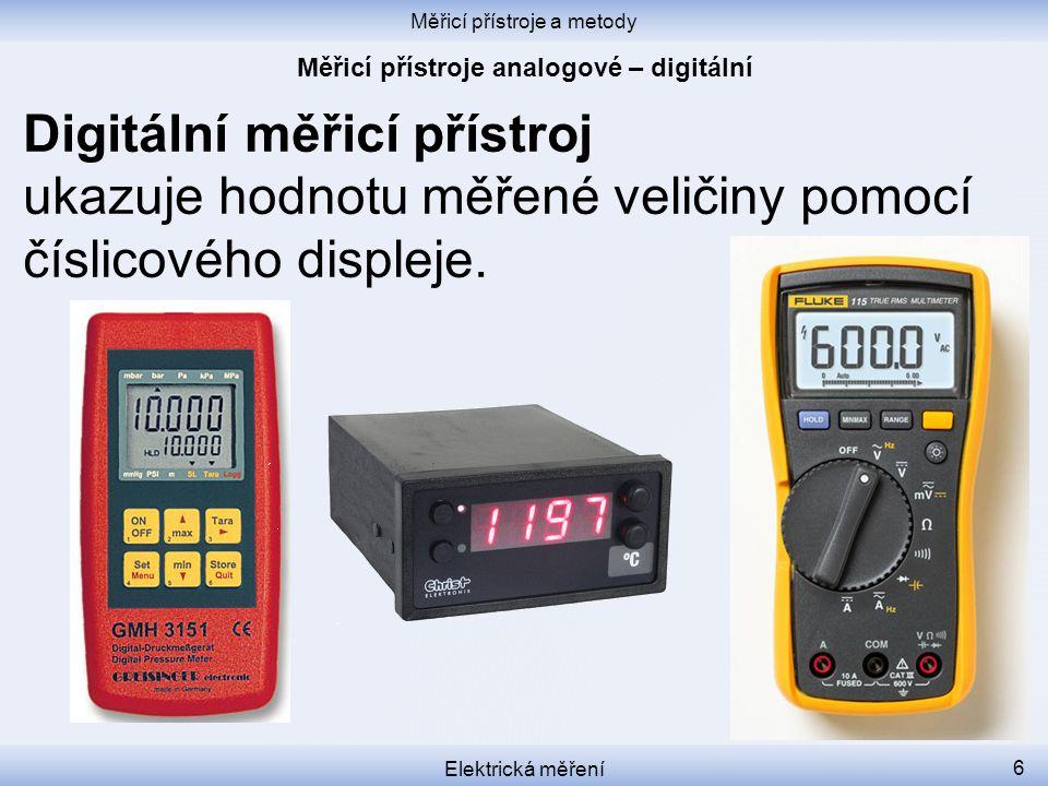 Měřicí přístroje a metody Elektrická měření 6 Digitální měřicí přístroj ukazuje hodnotu měřené veličiny pomocí číslicového displeje.