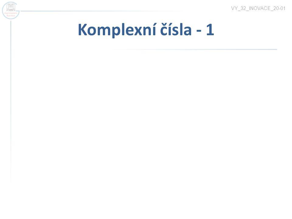 Komplexní čísla - 1 VY_32_INOVACE_20-01