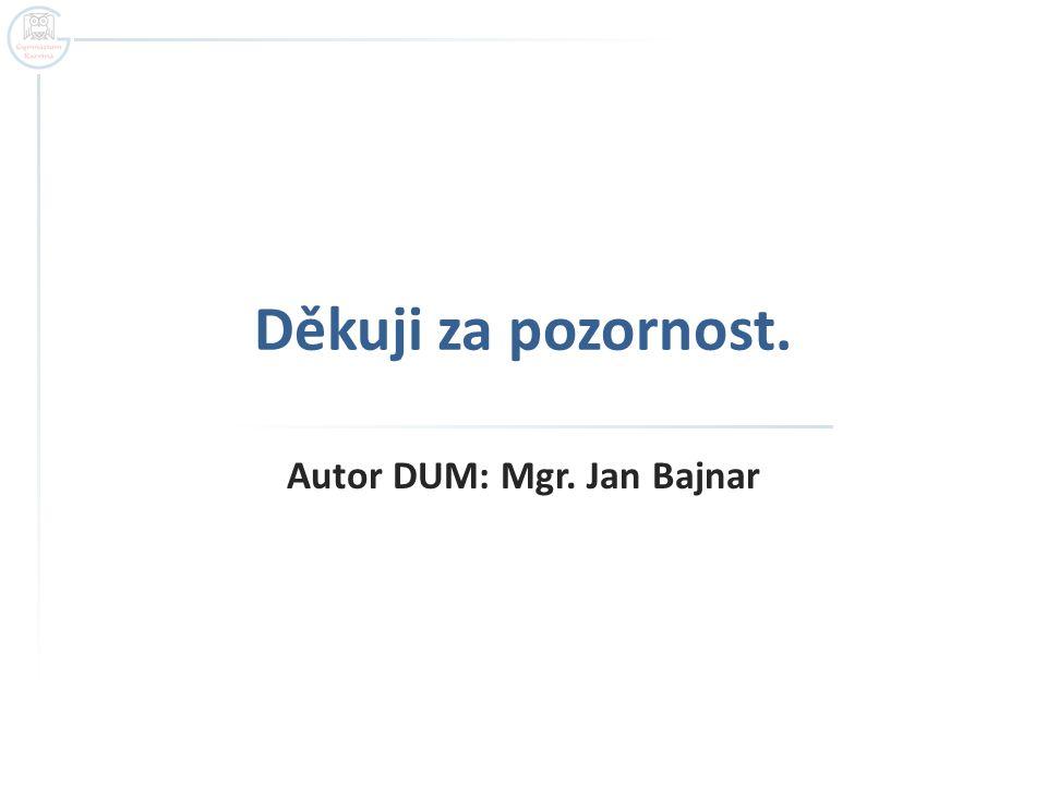 Děkuji za pozornost. Autor DUM: Mgr. Jan Bajnar