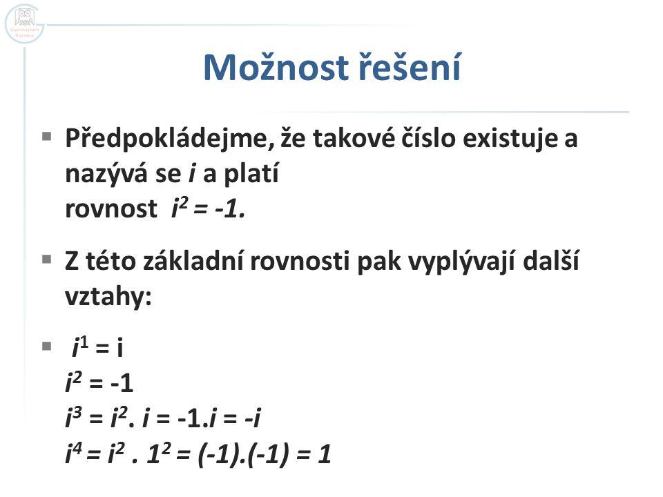Možnost řešení  Předpokládejme, že takové číslo existuje a nazývá se i a platí rovnost i 2 = -1.