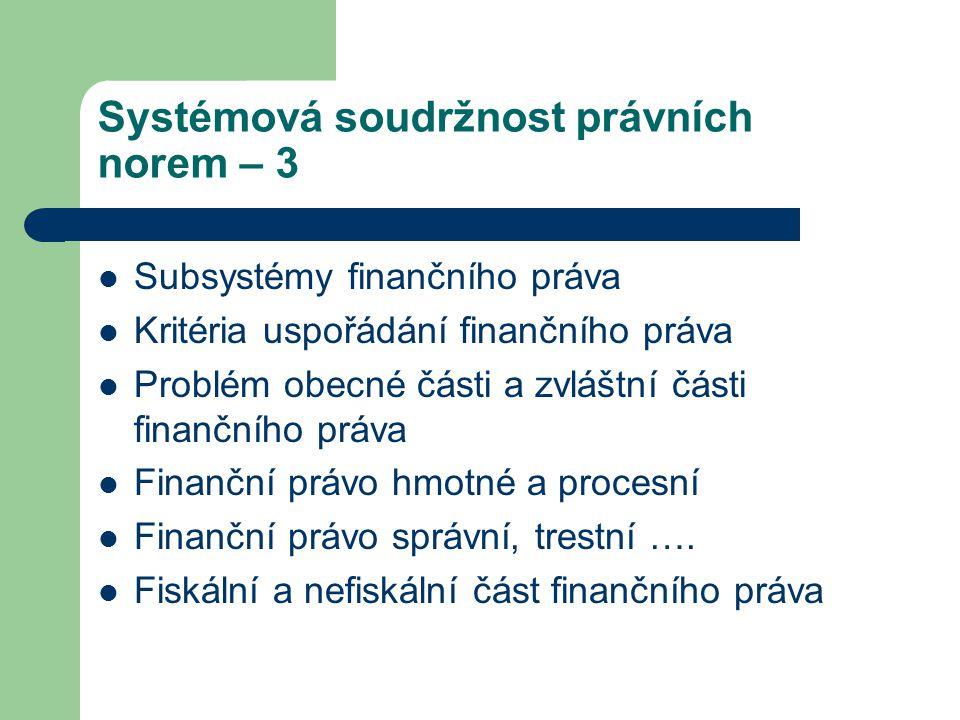 Systémová soudržnost právních norem – 3 Subsystémy finančního práva Kritéria uspořádání finančního práva Problém obecné části a zvláštní části finančn