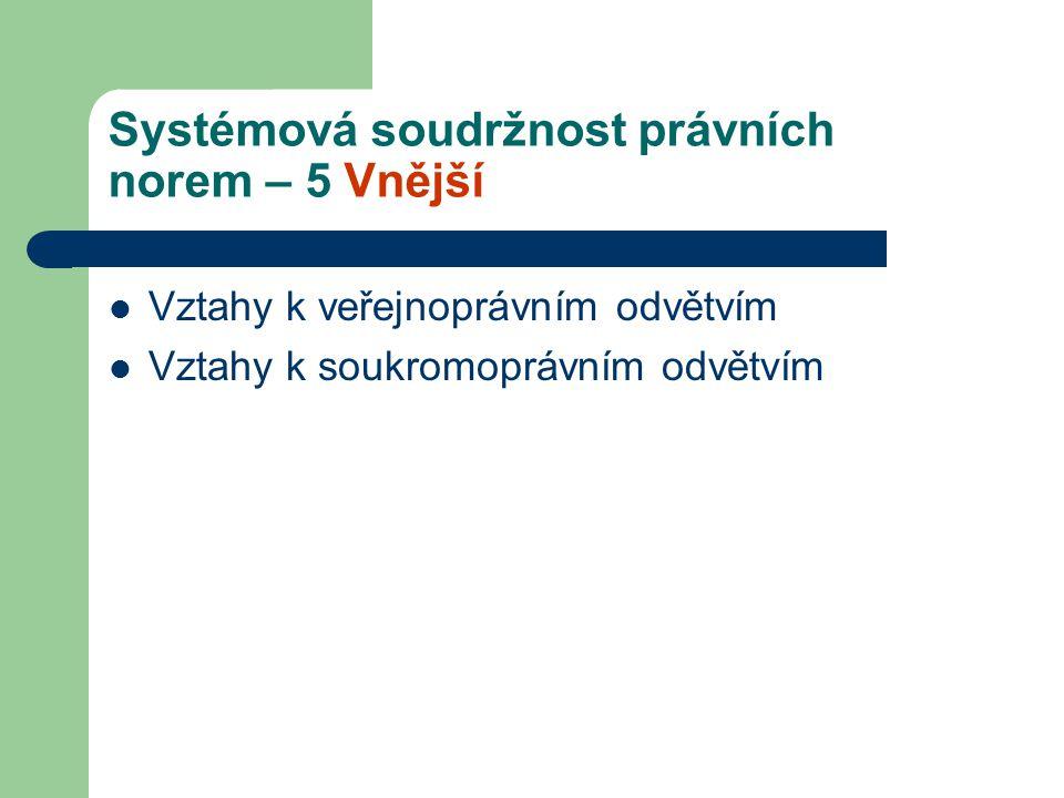 Systémová soudržnost právních norem – 5 Vnější Vztahy k veřejnoprávním odvětvím Vztahy k soukromoprávním odvětvím