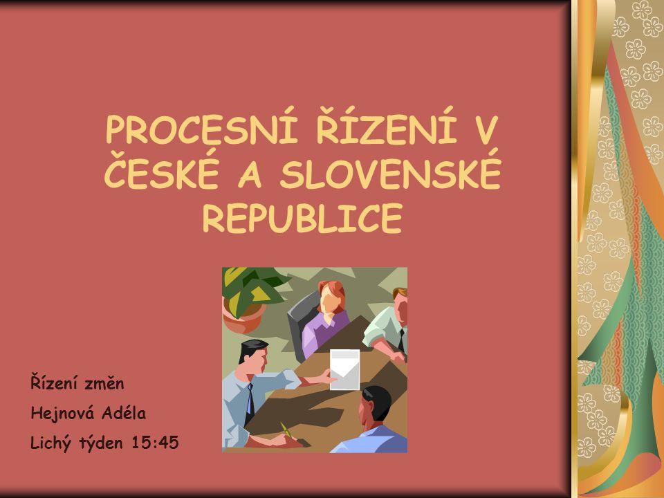 PROCESNÍ ŘÍZENÍ V ČESKÉ A SLOVENSKÉ REPUBLICE Řízení změn Hejnová Adéla Lichý týden 15:45