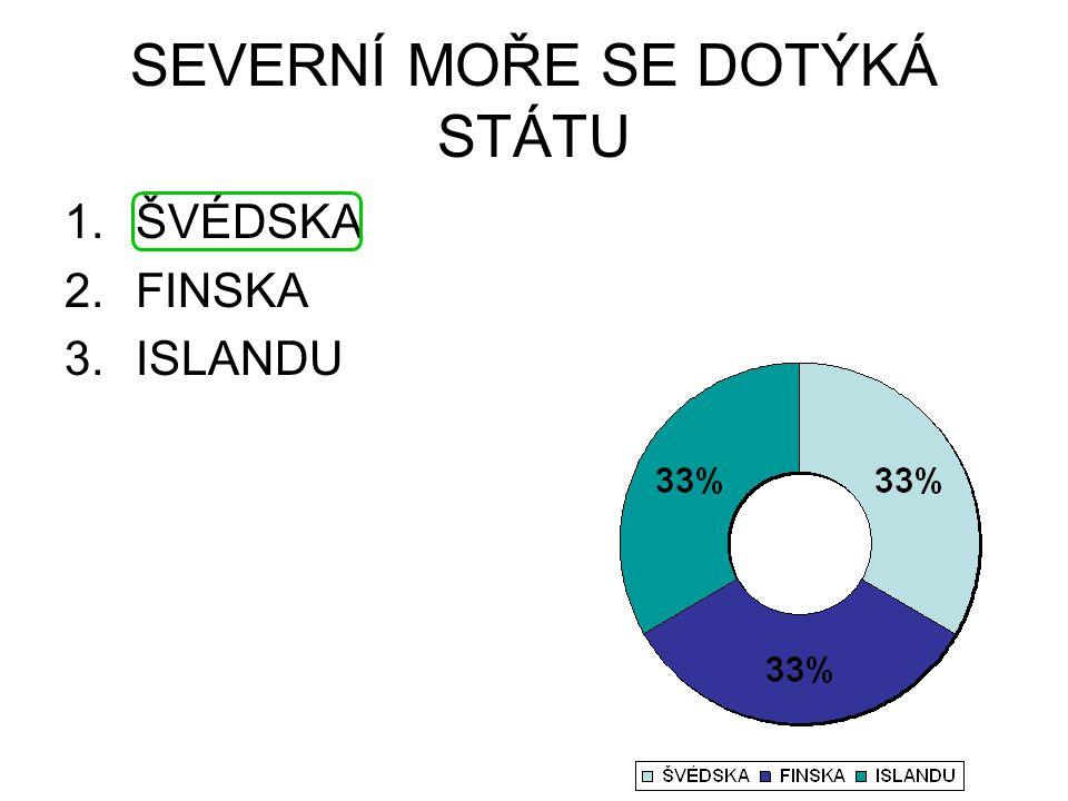 SEVERNÍ MOŘE SE DOTÝKÁ STÁTU 1.ŠVÉDSKA 2.FINSKA 3.ISLANDU