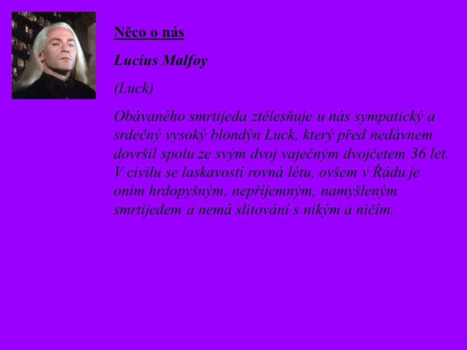 Něco o nás Lucius Malfoy (Luck) Obávaného smrtijeda ztělesňuje u nás sympatický a srdečný vysoký blondýn Luck, který před nedávnem dovršil spolu ze svým dvoj vaječným dvojčetem 36 let.