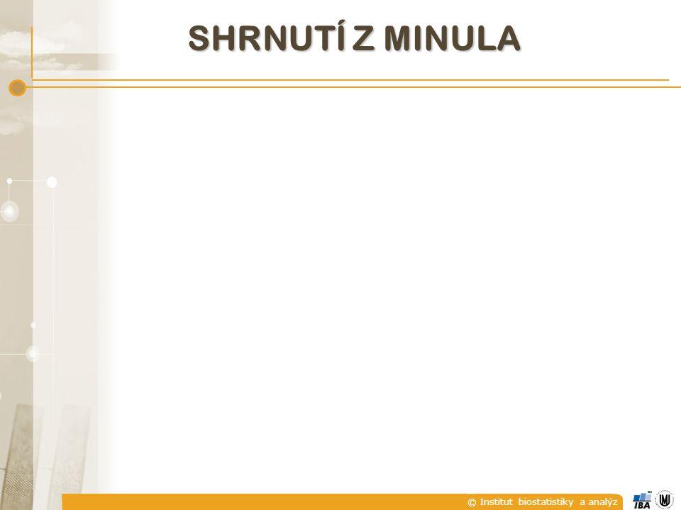 © Institut biostatistiky a analýz SHRNUTÍ Z MINULA