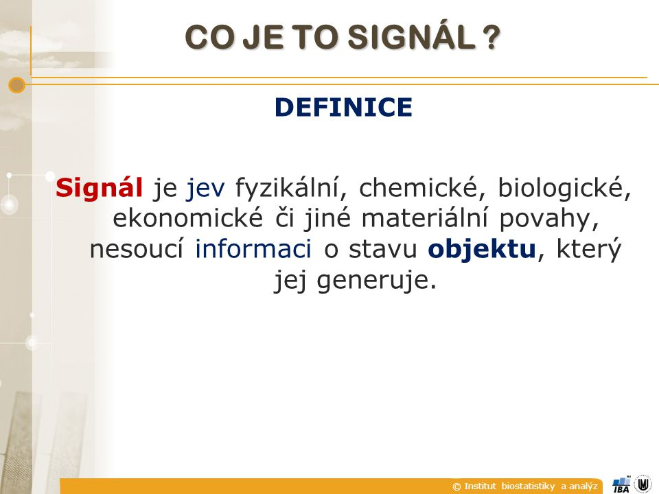 © Institut biostatistiky a analýz CO JE TO SIGNÁL .