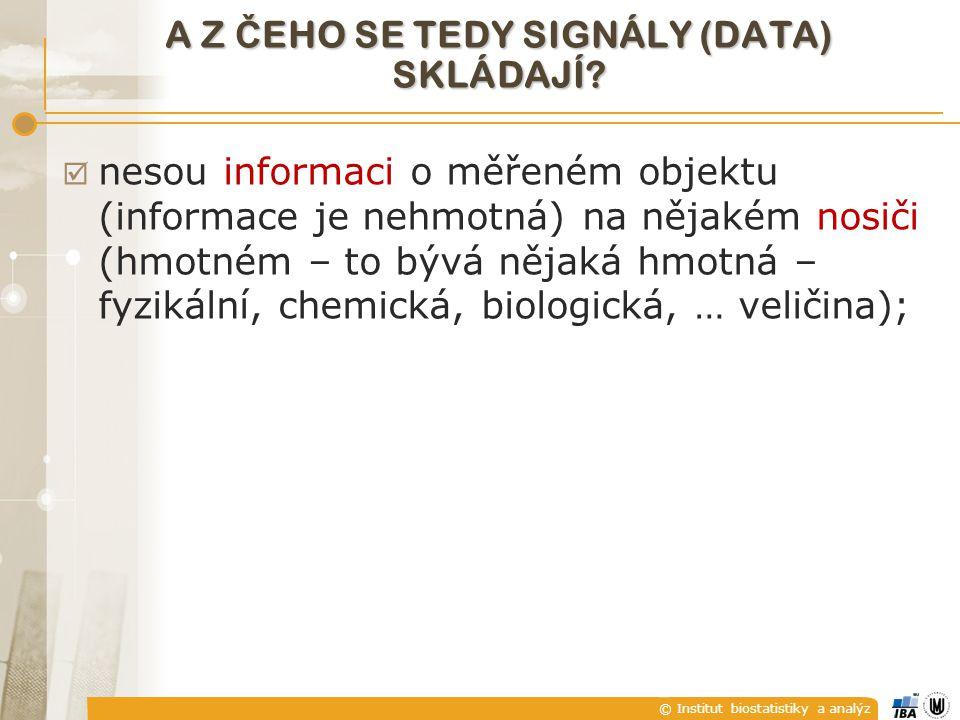 © Institut biostatistiky a analýz CO JE TO SIGNÁL ? DEFINICE Signál je jev fyzikální, chemické, biologické, ekonomické či jiné materiální povahy, neso