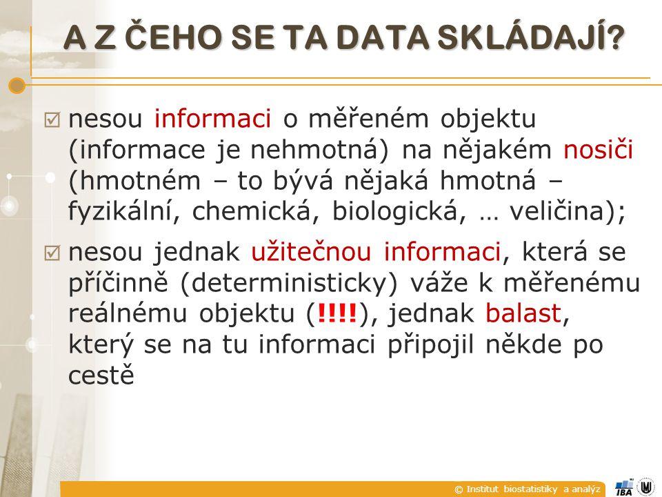 © Institut biostatistiky a analýz INFORMACE  poznatek (znalost) týkající se jakýchkoliv objektů, např. faktů, událostí, věcí, procesů nebo myšlenek v