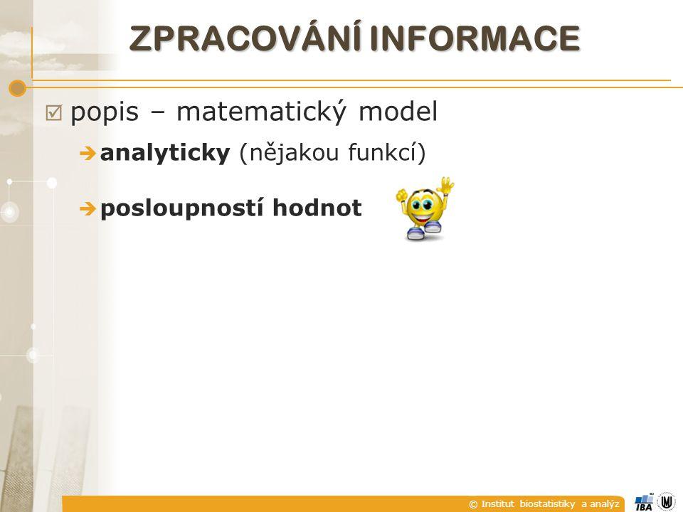 © Institut biostatistiky a analýz ZPRACOVÁNÍ INFORMACE  popis – matematický model  analyticky (nějakou funkcí)