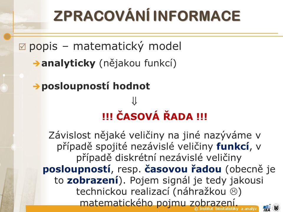 © Institut biostatistiky a analýz ZPRACOVÁNÍ INFORMACE  popis – matematický model  analyticky (nějakou funkcí)  posloupností hodnot  !!! ČASOVÁ ŘA