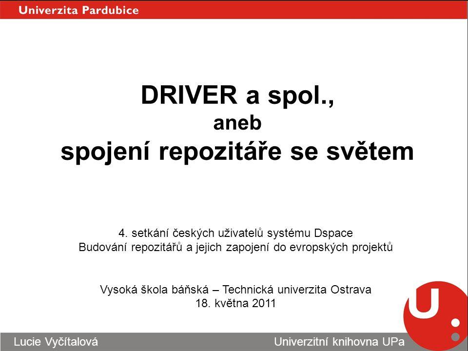 DRIVER a spol., aneb spojení repozitáře se světem Lucie Vyčítalová Univerzitní knihovna UPa 4.