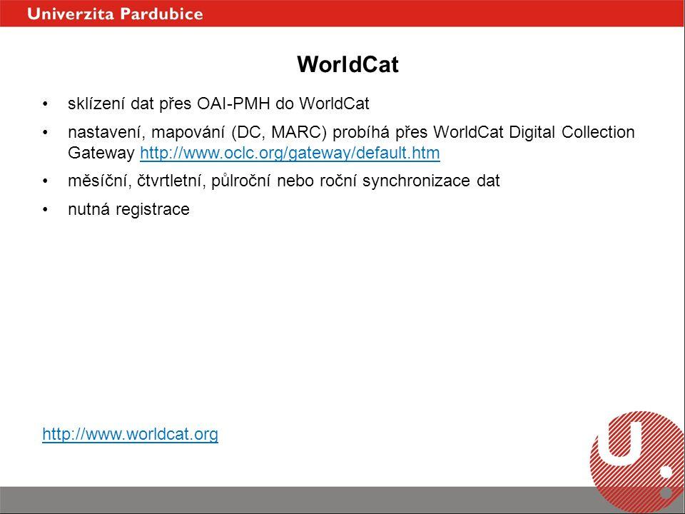 sklízení dat přes OAI-PMH do WorldCat nastavení, mapování (DC, MARC) probíhá přes WorldCat Digital Collection Gateway http://www.oclc.org/gateway/default.htmhttp://www.oclc.org/gateway/default.htm měsíční, čtvrtletní, půlroční nebo roční synchronizace dat nutná registrace http://www.worldcat.org WorldCat