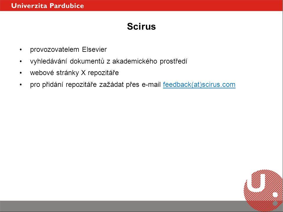 Scirus provozovatelem Elsevier vyhledávání dokumentů z akademického prostředí webové stránky X repozitáře pro přidání repozitáře zažádat přes e-mail feedback(at)scirus.comfeedback(at)scirus.com