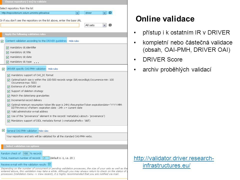 Online validace přístup i k ostatním IR v DRIVER kompletní nebo částečná validace (obsah, OAI-PMH, DRIVER OAI) DRIVER Score archiv proběhlých validací http://validator.driver.research- infrastructures.eu/ …