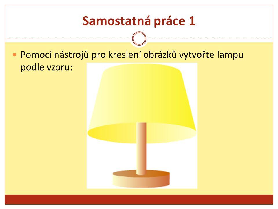 Samostatná práce 1 Pomocí nástrojů pro kreslení obrázků vytvořte lampu podle vzoru: