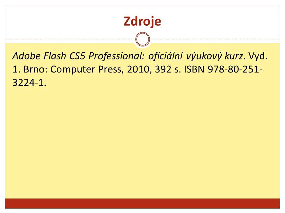 Zdroje Adobe Flash CS5 Professional: oficiální výukový kurz. Vyd. 1. Brno: Computer Press, 2010, 392 s. ISBN 978-80-251- 3224-1.