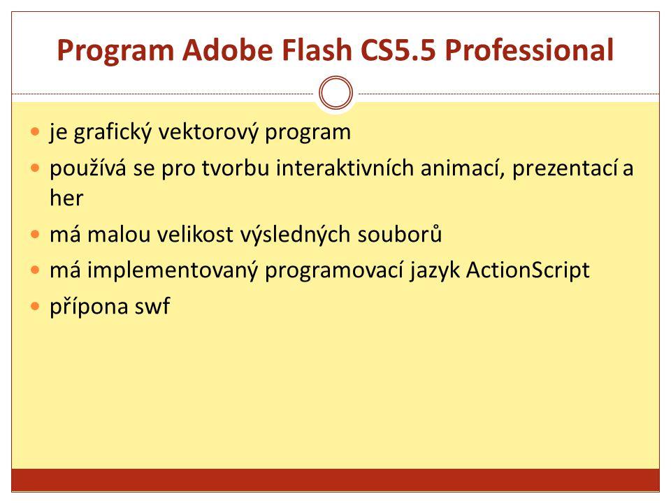 Program Adobe Flash CS5.5 Professional je grafický vektorový program používá se pro tvorbu interaktivních animací, prezentací a her má malou velikost