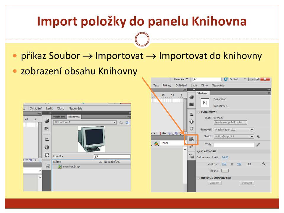 Import položky do panelu Knihovna příkaz Soubor  Importovat  Importovat do knihovny zobrazení obsahu Knihovny