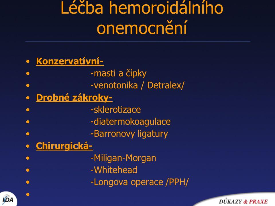 Konzervatívní- -masti a čípky -venotonika / Detralex/ Drobné zákroky- -sklerotizace -diatermokoagulace -Barronovy ligatury Chirurgická- -Miligan-Morga