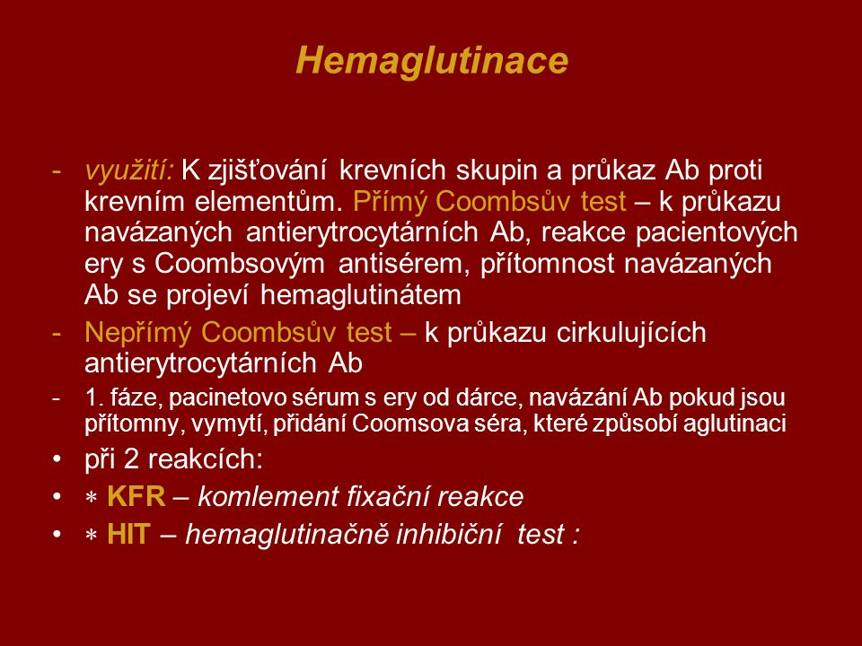 Hemaglutinace -využití: K zjišťování krevních skupin a průkaz Ab proti krevním elementům. Přímý Coombsův test – k průkazu navázaných antierytrocytární
