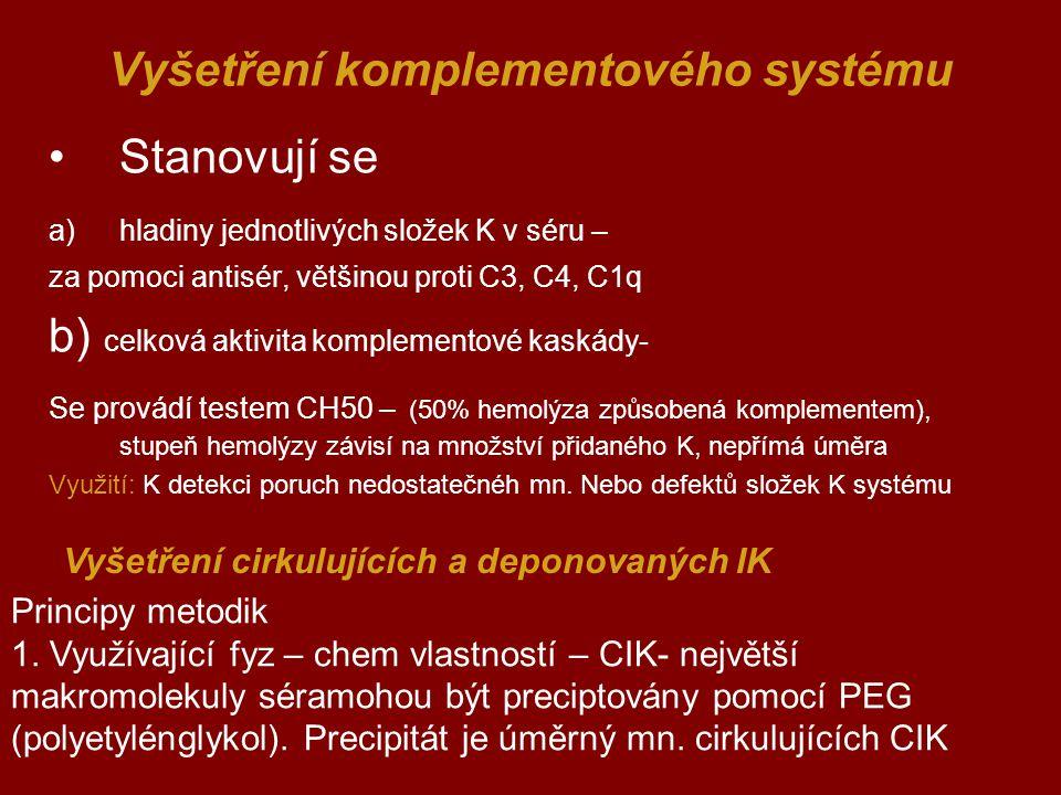 Vyšetření komplementového systému Stanovují se a)hladiny jednotlivých složek K v séru – za pomoci antisér, většinou proti C3, C4, C1q b) celková aktiv