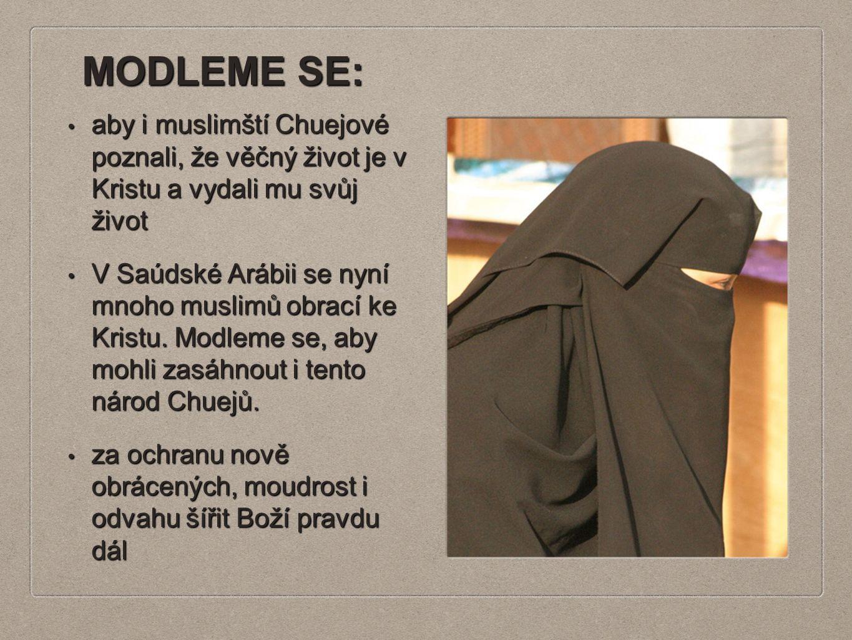 MODLEME SE: aby i muslimští Chuejové poznali, že věčný život je v Kristu a vydali mu svůj život aby i muslimští Chuejové poznali, že věčný život je v Kristu a vydali mu svůj život V Saúdské Arábii se nyní mnoho muslimů obrací ke Kristu.