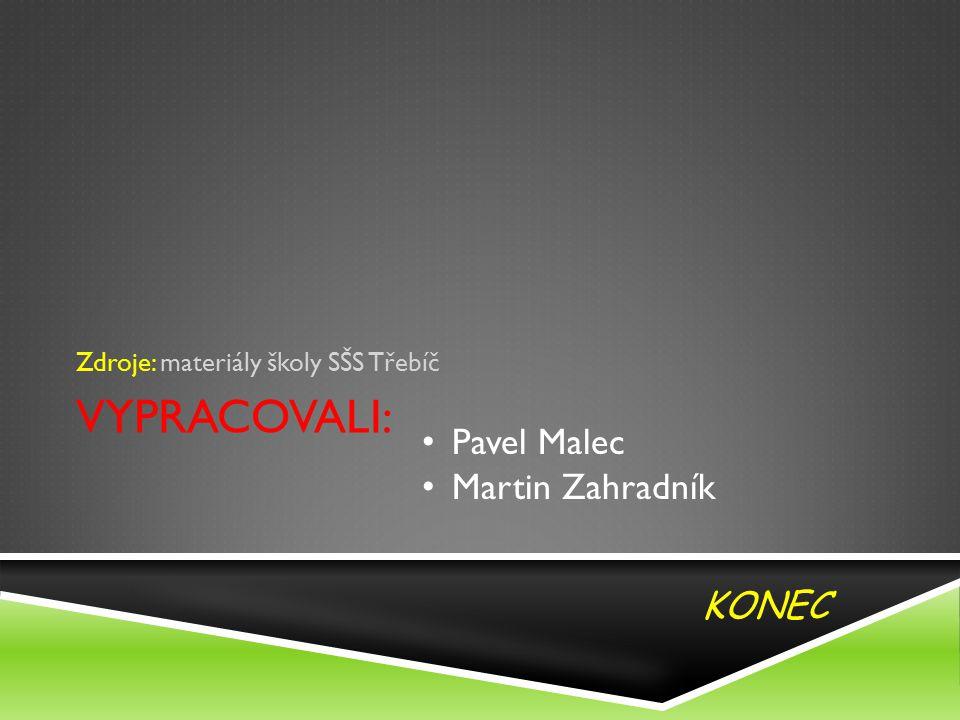 VYPRACOVALI: Zdroje: materiály školy SŠS Třebíč Pavel Malec Martin Zahradník KONEC