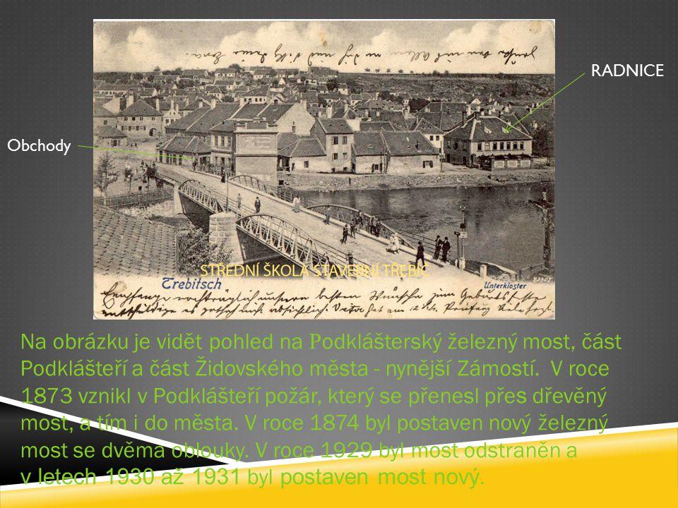 RADNICE Obchody Na obrázku je vidět pohled na P odklášterský železný most, část Podklášteří a část Židovského města - nynější Zámostí. V roce 1873 vzn