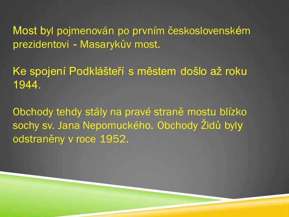 Most b yl pojmenován po prvním československ é m prezidentovi - Masarykův most. Ke spojení Podklášteří s městem došlo až roku 1944. Obchody tehdy stál